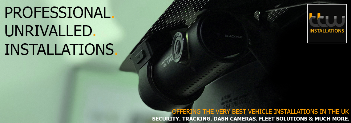 TTW Installations - UK Leading Installs - Dash Cameras - Tracking - Vehicle Security